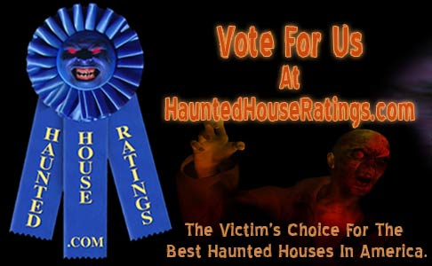 Vote For Us At HauntedHouseRatings.com!                       HauntedHouseRatings.com is a haunted house                       directory of the best haunted houses and scary                       Halloween attractions in the U.S. You can search                       for haunted houses by state or zip code and you                       can even vote for your favorite haunted house!